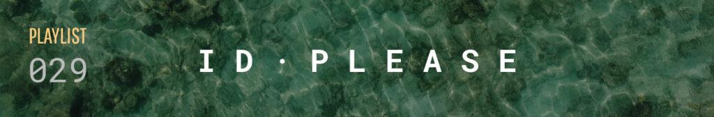 I D · P L E A S E, playlist #029